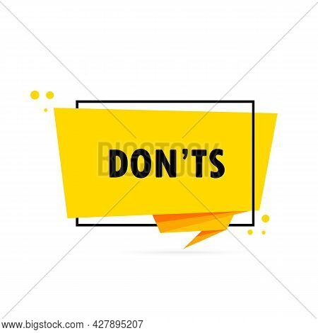 Don Ts. Origami Style Speech Bubble Banner. Sticker Design Template With Donts News Text. Vector Eps