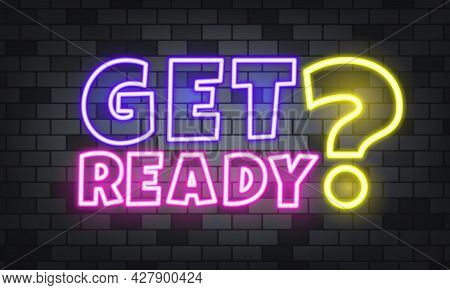 Get Ready Neon Text On The Stone Background. Get Ready. For Business, Marketing And Advertising. Vec