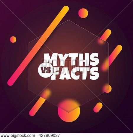 Myths Vs Facts. Speech Bubble Banner With Myths Vs Facts Text. Glassmorphism Style. For Business, Ma