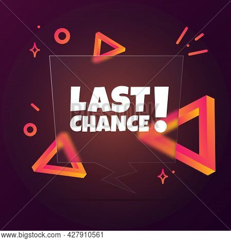 Last Chance. Speech Bubble Banner With Last Chance Text. Glassmorphism Style. For Business, Marketin