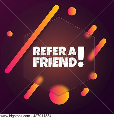 Refer A Friend. Speech Bubble Banner With Refer A Friend Text. Glassmorphism Style. For Business, Ma