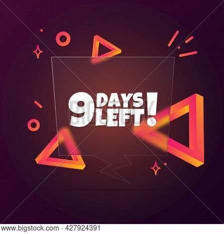 9 Days Left. Speech Bubble Banner With 9 Days Left Text. Glassmorphism Style. For Business, Marketin
