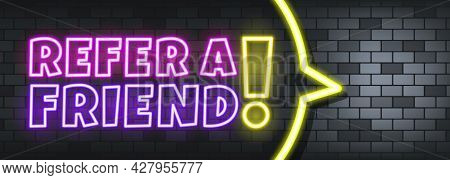 Refer A Friend Neon Text On The Stone Background. Refer A Friend. For Business, Marketing And Advert