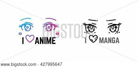 I Love Anime, Manga Sign With Wide Eyes Ans Cute Character. Vector Illustration Or Logo For Stickers