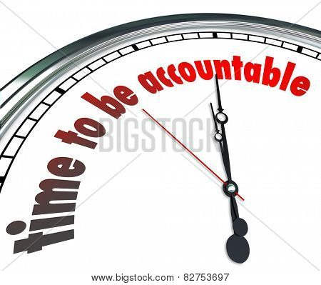 Time to Be Accountable words on a clock to illustrate need to be responsible and accept or claim ownership for your actions or work poster