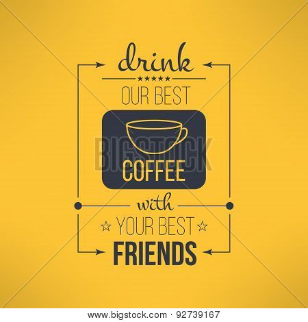 Vector coffee with friends quote typographical poster. Motivational quote for inspirational art