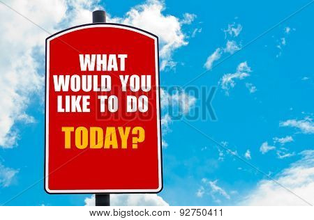 What Would You Like To Do Today? Written On Road Sign