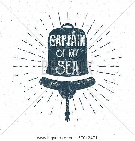 Retro ship bell tee design. Vintage sea label. Vector Nautical emblem with inspiration quote typography. Captain of my sea lettering. Sailor adventure poster background. Hand crafted ship bell logo.