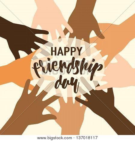Vector illustration of happy friendship day felicitation in flat simple style with lettering text sign and open palms hands different race peple isolated on light background. International friends.
