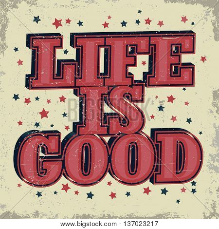 Life is good typographic emblem - Hipster label, inspiration words with stars, T-Shirt Print. Vector