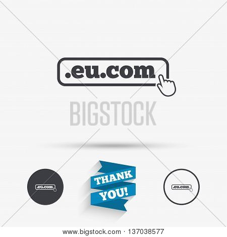 Domain EU.COM sign icon. Internet subdomain symbol with hand pointer. Flat icons. Buttons with icons. Thank you ribbon. Vector