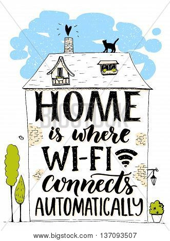 Home is where wifi connects automatically. Fun phrase about internet. Handmade lettering in hand drawn house with cat and trees. Inspirational poster, t-shirt print