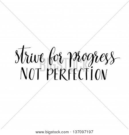 Strive for progress, not perfection. Motivational quote, modern calligraphy. Black text isolated on white background