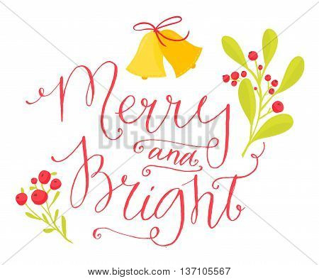 Merry and bright. Christmas card with calligraphy in vintage style. Red lettering with rowan berries branches and bells. Vector custom typography design