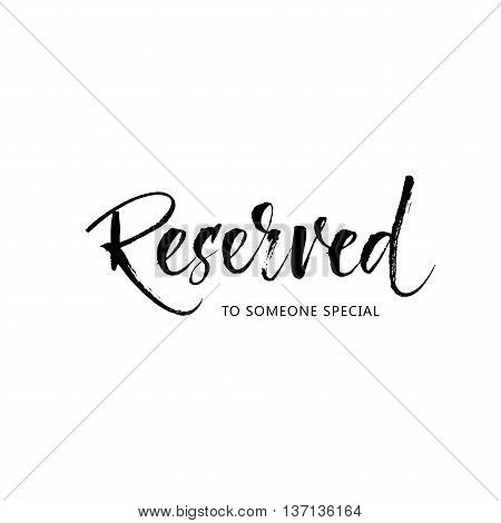 Reserved to someone special phrase. Ink illustration. Modern brush calligraphy. Isolated on white background.