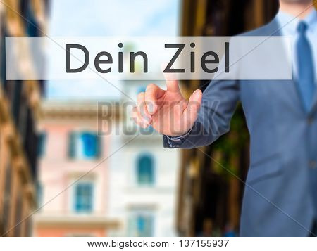 Dein Ziel (your Goal In German) - Businessman Hand Pushing Button On Touch Screen