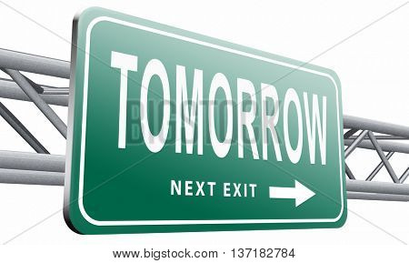 tomorrow sign icon or next day coming soon what will the future bring a new beginning announcement, 3D illustration on white background
