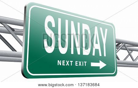 Sunday week next or following day schedule concept for appointment or event in agenda, road sign billboard, 3D illustration, isolated on white background
