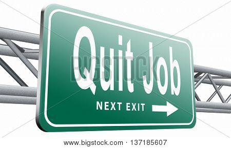 Quit job resigning from work and getting unemployed, road sign billboard, 3D illustration, isolated on white background