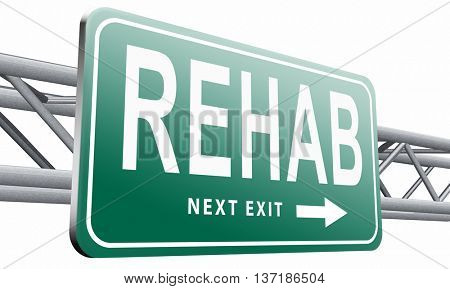 Rehabilitation rehab for drugs alcohol addiction or sport and accident injury physical or mental therapy, road sign billboard, 3D illustration, isolated on white background