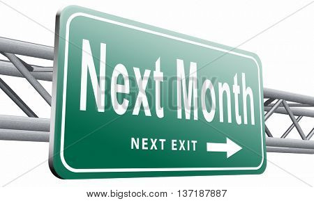 Next month, coming soon in the near future or an agenda time schedule calendar, road sign billboard,isolated, on white background.3D illustration