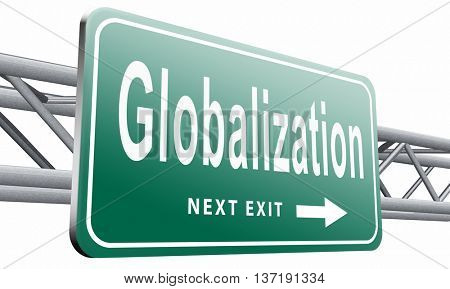 globalization, global open market international worldwide trade and economy, road sign billboard, 3D illustration isolated on white
