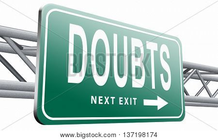 Doubts or second thoughts, doubting being uncertain , no confidence and suspicion maybe yes or not, road sign billboard, 3D illustration isolated on white.
