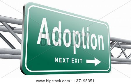 Child adoption becoming a legal guardian and getting guardianship and adopt young baby, road sign billboard. 3D illustration isolated on white