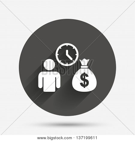 Bank loans sign icon. Get money fast symbol. Borrow money. Circle flat button with shadow. Vector