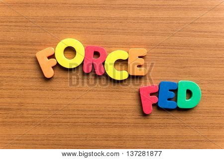 Force Fed Colorful Word