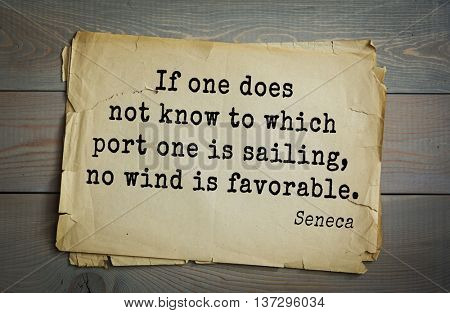 Quote of the Roman philosopher and poet Seneca (4 BC-65 AD). If one does not know to which port one is sailing, no wind is favorable.