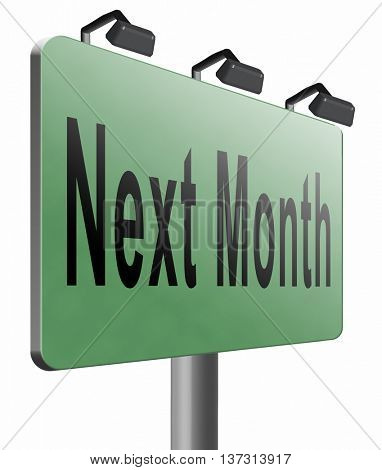 Next month, coming soon in the near future or an agenda time schedule calendar, road sign billboard, 3D illustration, isolated, on white