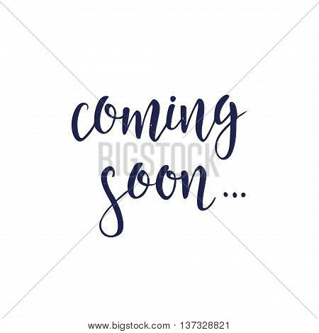 Coming Soon. Conceptual handwritten phrase T shirt hand lettered calligraphic design. Inspirational vector typography.