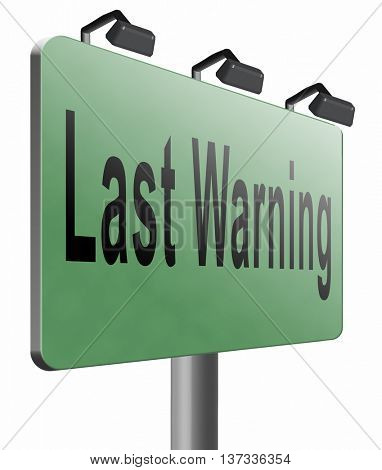 last warning sign or final notice icon. Ultimate chance billboard, 3D illustration, isolated, on white