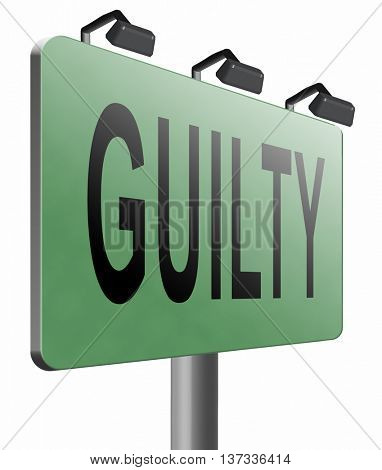 Guilty as charged guilt and convicted for a crime in court, road sign billboard, 3D illustration isolated on white.