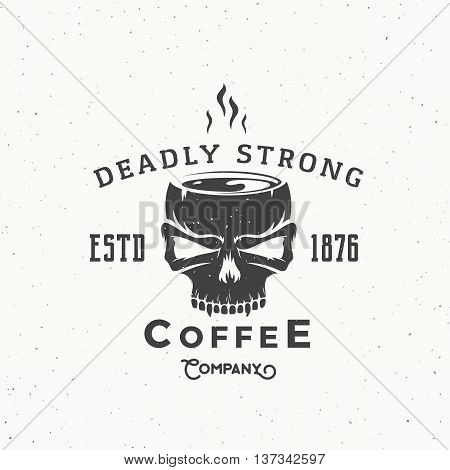 Deadly Strong Coffee Company Abstract Vintage Vector Logo or Label Template. Hot Drink Mug out of the Skull Illustration. Retro Typography and Shabby Texures. Isolated.