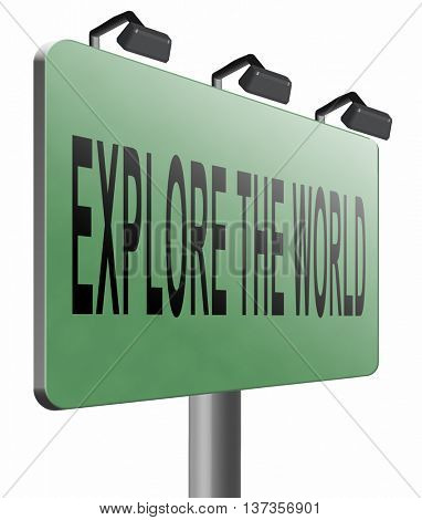 explore the world, exploration and adventure global traveller and adventurer. Backpacking and backpacker sign, 3D illustration isolated on white