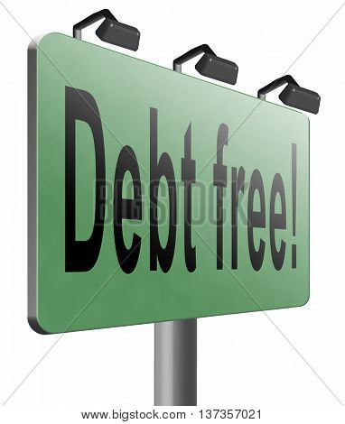debt free zone or tax reduction today relief of taxes having good credit financial success paying debts for financial freedom road sign billboard 3D illustration, isolated, on white