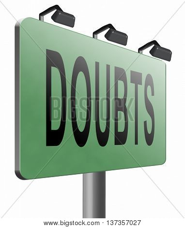 Doubts or second thoughts, doubting being uncertain , no confidence and suspicion maybe yes or not, road sign billboard.3D illustration, isolated, on white