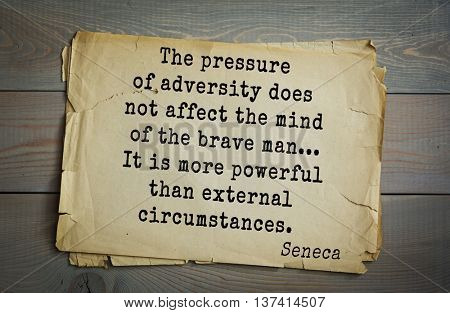 Quote of the Roman philosopher Seneca (4 BC-65 AD). The pressure of adversity does not affect the mind of the brave man... It is more powerful than external circumstances.