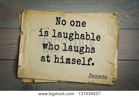 Quote of the Roman philosopher Seneca (4 BC-65 AD). No one is laughable who laughs at himself.