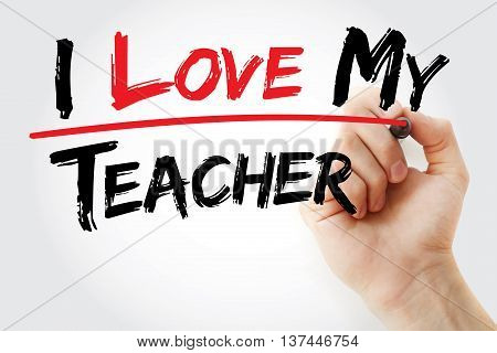 Hand Writing I Love My Teacher With Marker
