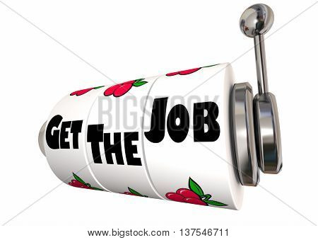 Get the Job Interview Career Position Slot Machine 3d Illustration