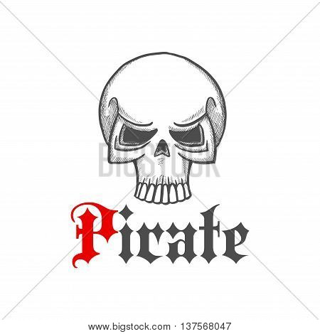 Pirate skull head sketch icon for piracy themed concept, tattoo or jewelry design with jolly roger character and vintage text Pirate