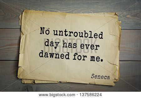 Quote of the Roman philosopher Seneca (4 BC-65 AD). No untroubled day has ever dawned for me.