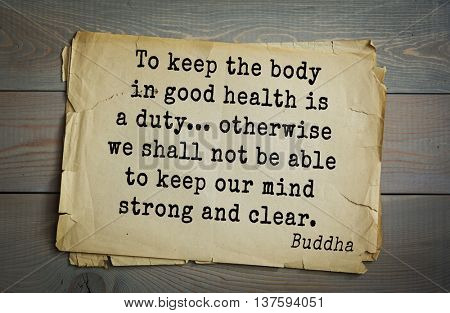Buddha quote on old paper background. To keep the body in good health is a duty... otherwise we shall not be able to keep our mind strong and clear.