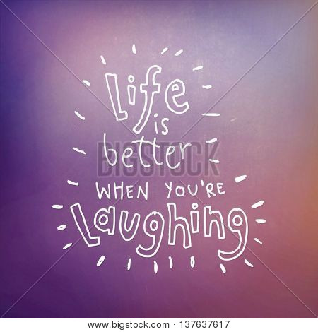 Motivational Quote on abstract color background - Life is better when you're Laughing