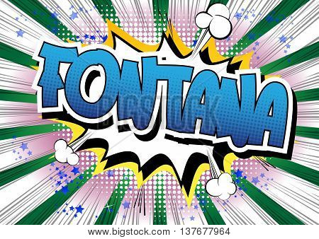 Fontana - Comic book style word on comic book abstract background.