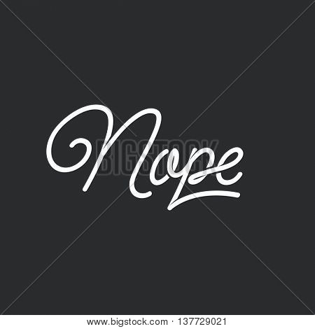 Nope. Trendy script lettering, vector retro typographic design.