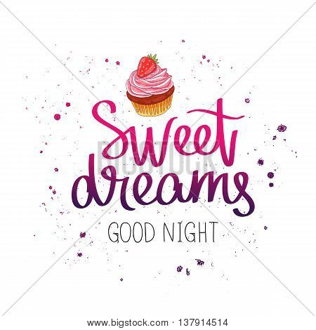 Quote Sweet dreams. Good night. The trend calligraphy. Vector illustration on white background. Delicious cake.